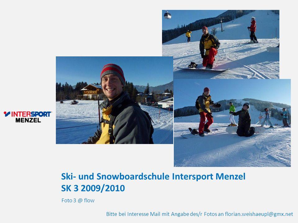 Ski- und Snowboardschule Intersport Menzel SK 3 2009/2010 Foto 3 @ flow Bitte bei Interesse Mail mit Angabe des/r Fotos an florian.weishaeupl@gmx.net
