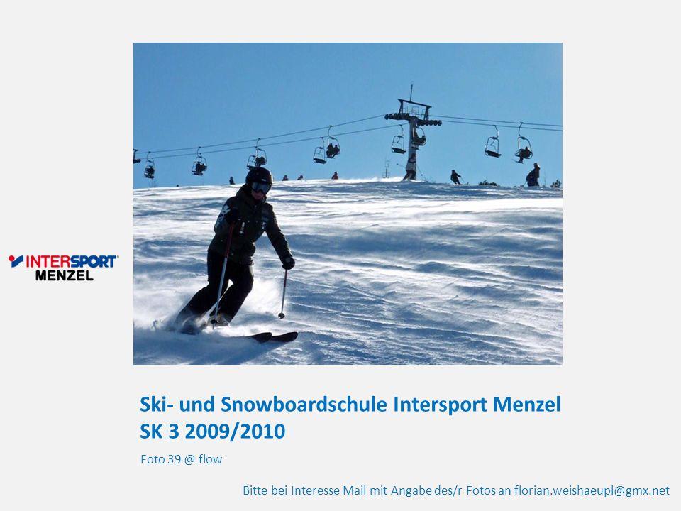 Ski- und Snowboardschule Intersport Menzel SK 3 2009/2010 Foto 39 @ flow Bitte bei Interesse Mail mit Angabe des/r Fotos an florian.weishaeupl@gmx.net