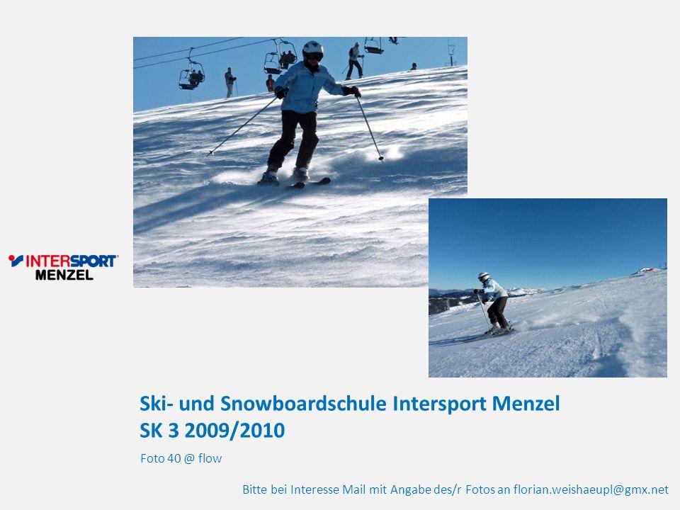 Ski- und Snowboardschule Intersport Menzel SK 3 2009/2010 Foto 40 @ flow Bitte bei Interesse Mail mit Angabe des/r Fotos an florian.weishaeupl@gmx.net