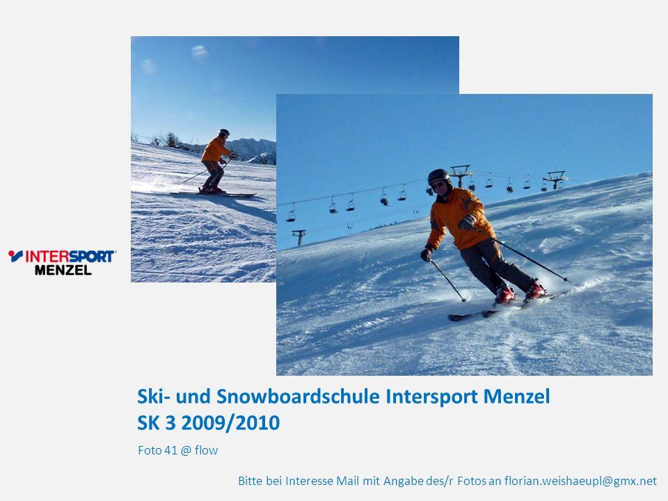 Ski- und Snowboardschule Intersport Menzel SK 3 2009/2010 Foto 41 @ flow Bitte bei Interesse Mail mit Angabe des/r Fotos an florian.weishaeupl@gmx.net