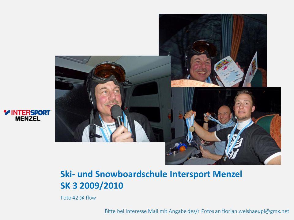 Ski- und Snowboardschule Intersport Menzel SK 3 2009/2010 Foto 42 @ flow Bitte bei Interesse Mail mit Angabe des/r Fotos an florian.weishaeupl@gmx.net