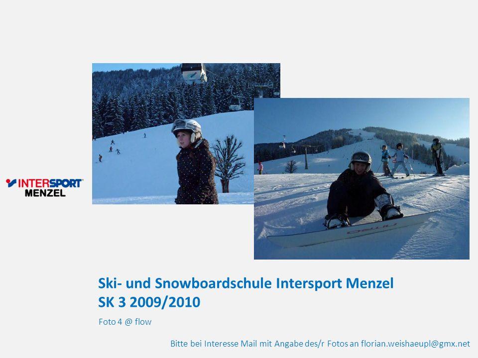 Ski- und Snowboardschule Intersport Menzel SK 3 2009/2010 Foto 4 @ flow Bitte bei Interesse Mail mit Angabe des/r Fotos an florian.weishaeupl@gmx.net