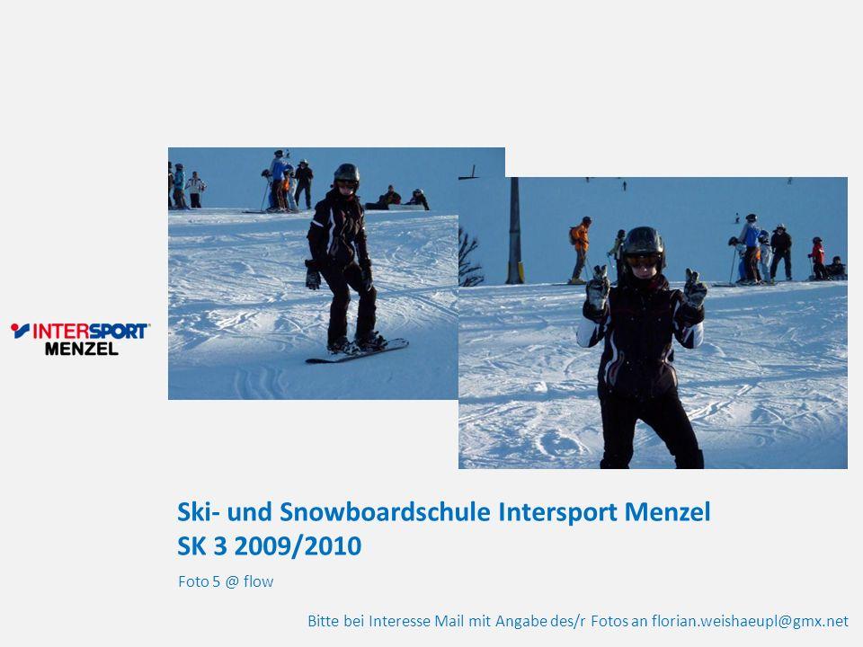 Ski- und Snowboardschule Intersport Menzel SK 3 2009/2010 Foto 5 @ flow Bitte bei Interesse Mail mit Angabe des/r Fotos an florian.weishaeupl@gmx.net