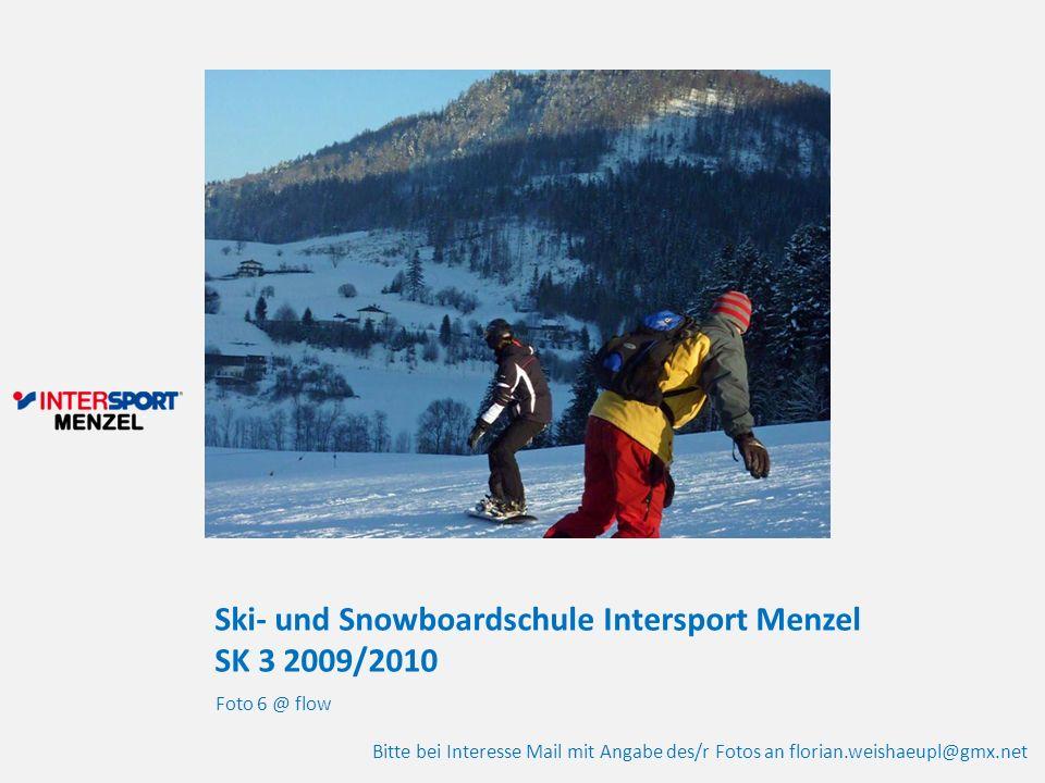 Ski- und Snowboardschule Intersport Menzel SK 3 2009/2010 Foto 6 @ flow Bitte bei Interesse Mail mit Angabe des/r Fotos an florian.weishaeupl@gmx.net