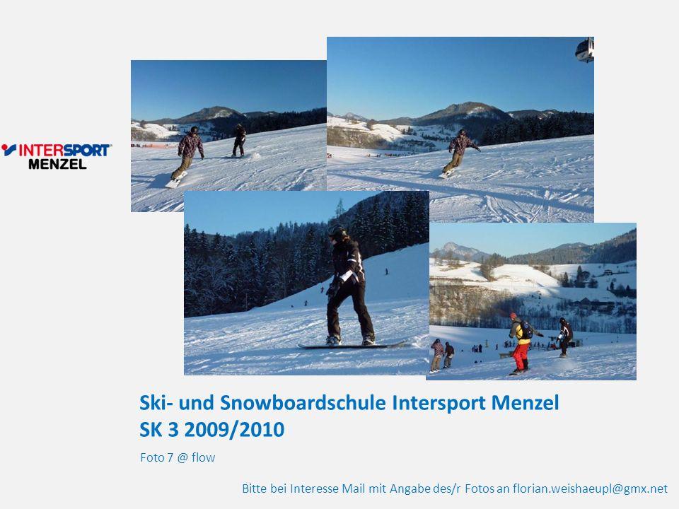 Ski- und Snowboardschule Intersport Menzel SK 3 2009/2010 Foto 7 @ flow Bitte bei Interesse Mail mit Angabe des/r Fotos an florian.weishaeupl@gmx.net