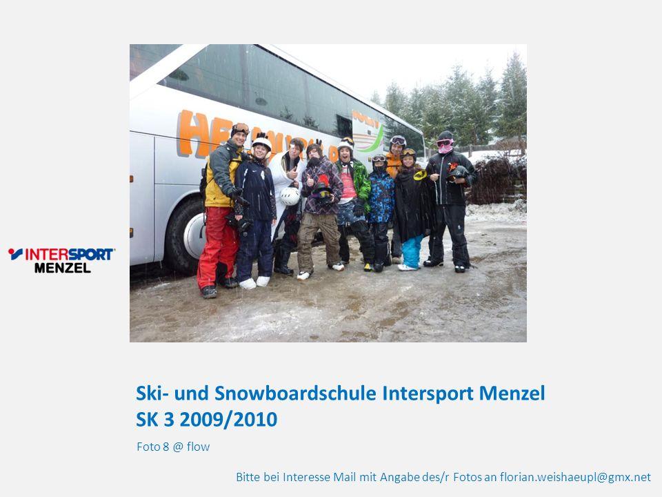 Ski- und Snowboardschule Intersport Menzel SK 3 2009/2010 Foto 8 @ flow Bitte bei Interesse Mail mit Angabe des/r Fotos an florian.weishaeupl@gmx.net