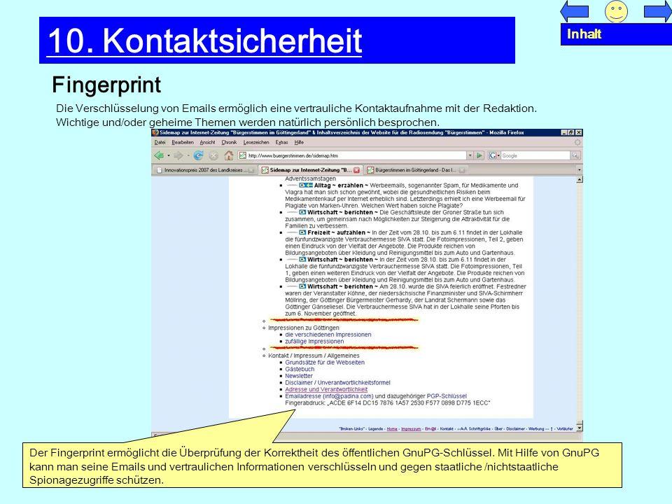 Fingerprint 10. Kontaktsicherheit Der Fingerprint ermöglicht die Überprüfung der Korrektheit des öffentlichen GnuPG-Schlüssel. Mit Hilfe von GnuPG kan