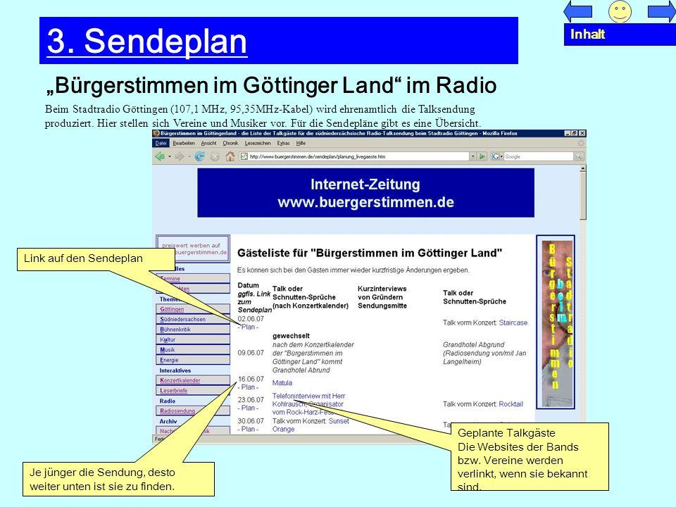 Bürgerstimmen im Göttinger Land im Radio 3. Sendeplan Beim Stadtradio Göttingen (107,1 MHz, 95,35MHz-Kabel) wird ehrenamtlich die Talksendung produzie