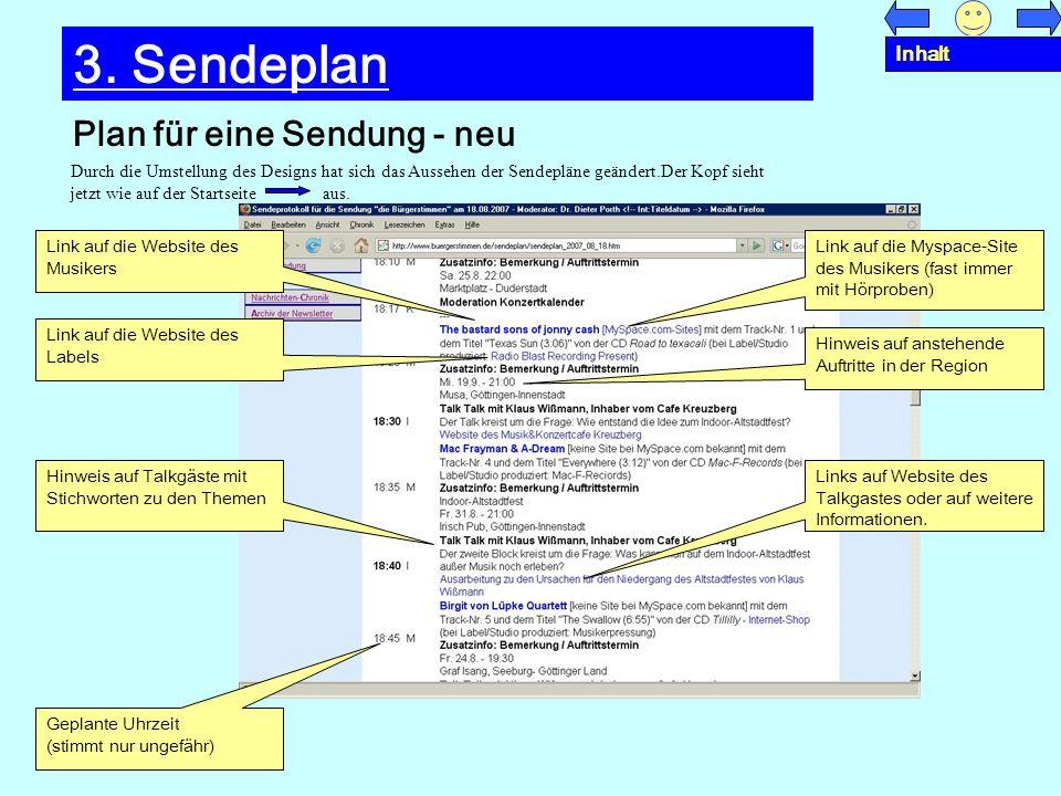 Plan für eine Sendung - neu 3. Sendeplan Link auf die Website des Musikers Link auf die Myspace-Site des Musikers (fast immer mit Hörproben) Link auf