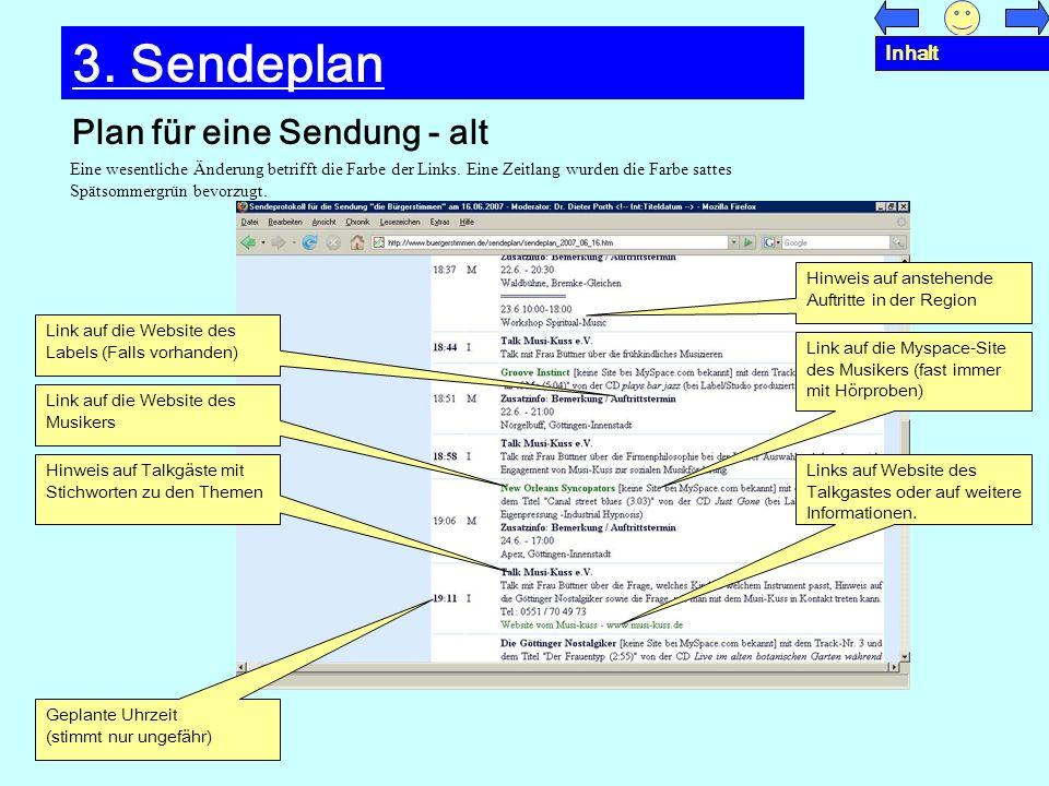 Plan für eine Sendung - alt 3. Sendeplan Eine wesentliche Änderung betrifft die Farbe der Links. Eine Zeitlang wurden die Farbe sattes Spätsommergrün