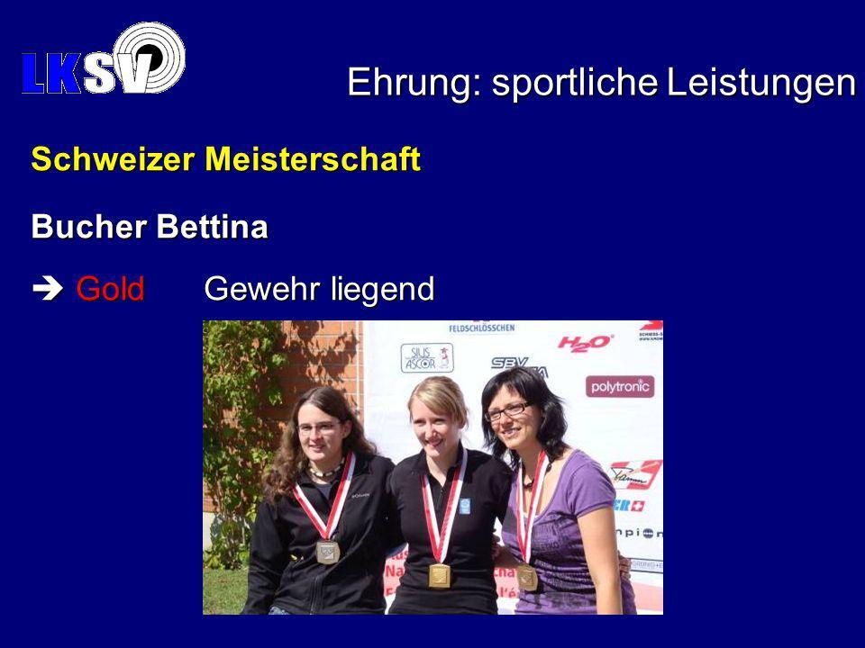 Ehrung: sportliche Leistungen Schweizer Meisterschaft Bucher Bettina GoldGewehr liegend GoldGewehr liegend