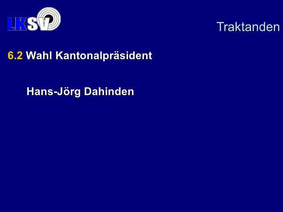 6.2 Wahl Kantonalpräsident Hans-Jörg Dahinden Traktanden