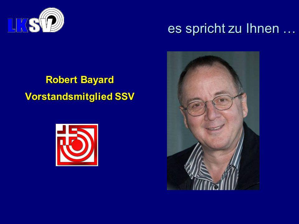 es spricht zu Ihnen … Robert Bayard Vorstandsmitglied SSV