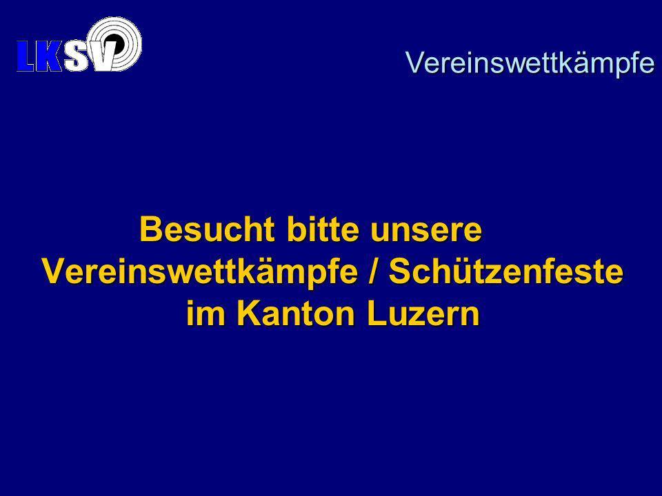 Besucht bitte unsere Vereinswettkämpfe / Schützenfeste im Kanton Luzern Vereinswettkämpfe