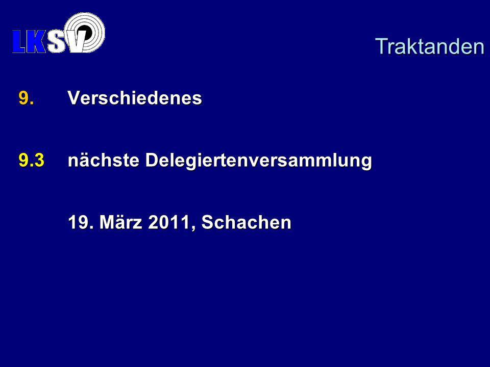 9.Verschiedenes 9.3nächste Delegiertenversammlung 19. März 2011, Schachen Traktanden