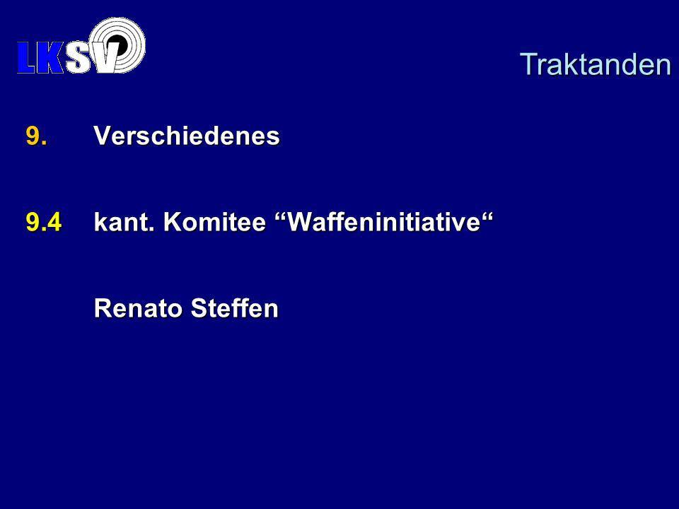 9.Verschiedenes 9.4kant. Komitee Waffeninitiative Renato Steffen Traktanden