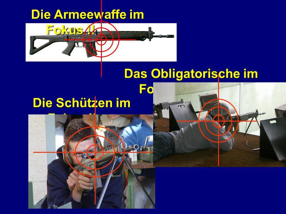 Die Armeewaffe im Fokus !! Die Schützen im Fokus !! Das Obligatorische im Fokus !!