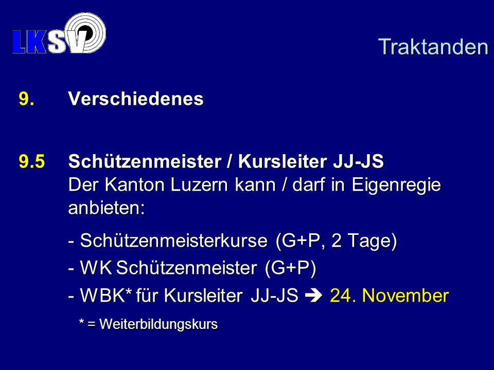 9.Verschiedenes 9.5Schützenmeister / Kursleiter JJ-JS Der Kanton Luzern kann / darf in Eigenregie anbieten: - Schützenmeisterkurse (G+P, 2 Tage) - WK Schützenmeister (G+P) - WBK* für Kursleiter JJ-JS 24.