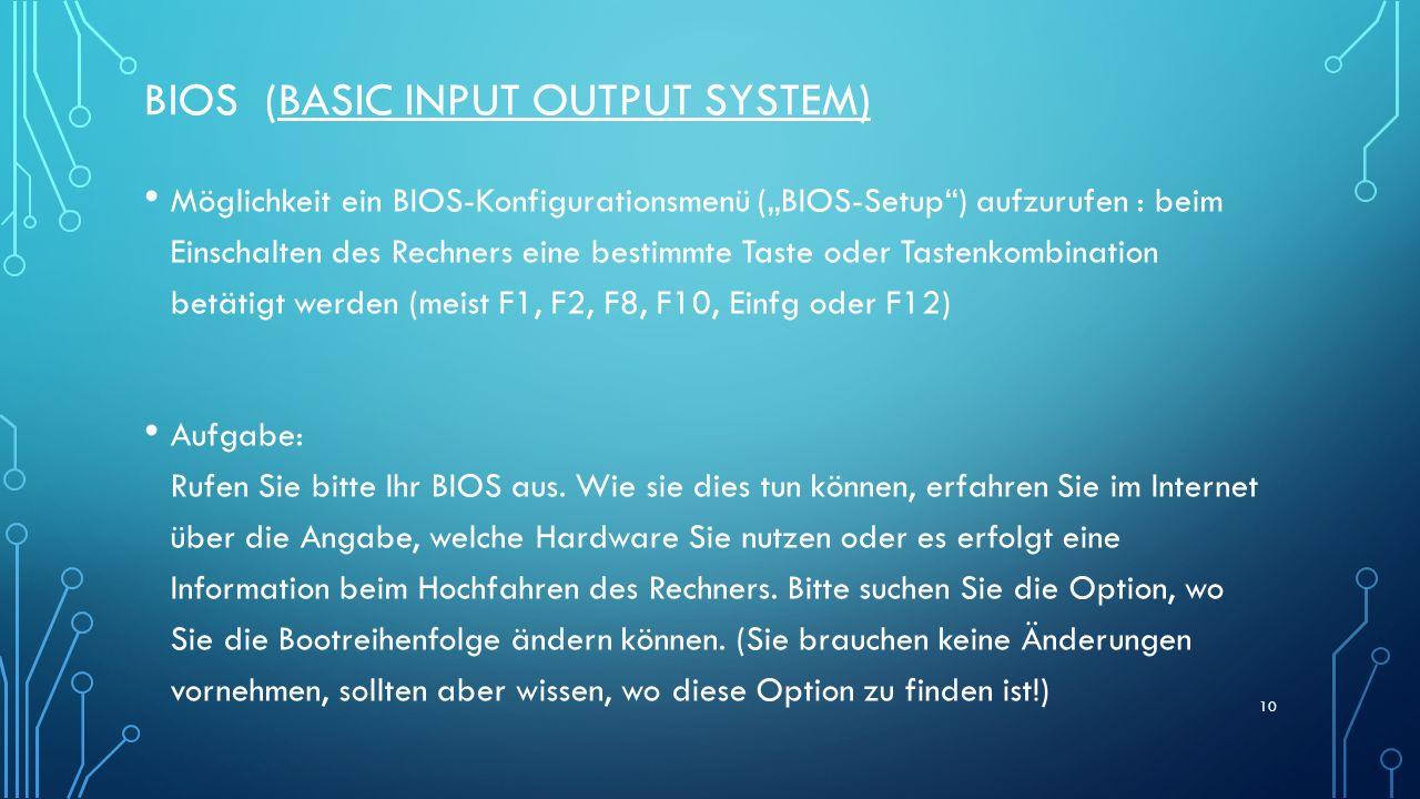 BIOS (BASIC INPUT OUTPUT SYSTEM) Möglichkeit ein BIOS-Konfigurationsmenü (BIOS-Setup) aufzurufen : beim Einschalten des Rechners eine bestimmte Taste