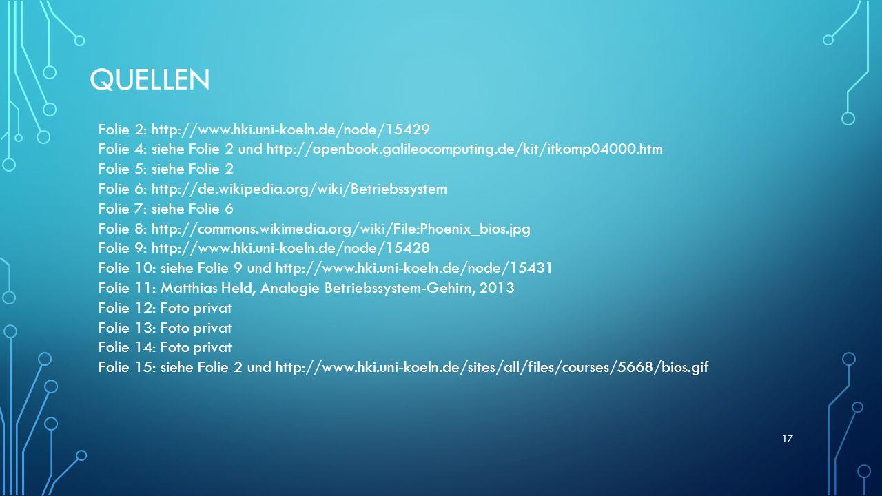 QUELLEN 17 Folie 2: http://www.hki.uni-koeln.de/node/15429 Folie 4: siehe Folie 2 und http://openbook.galileocomputing.de/kit/itkomp04000.htm Folie 5: