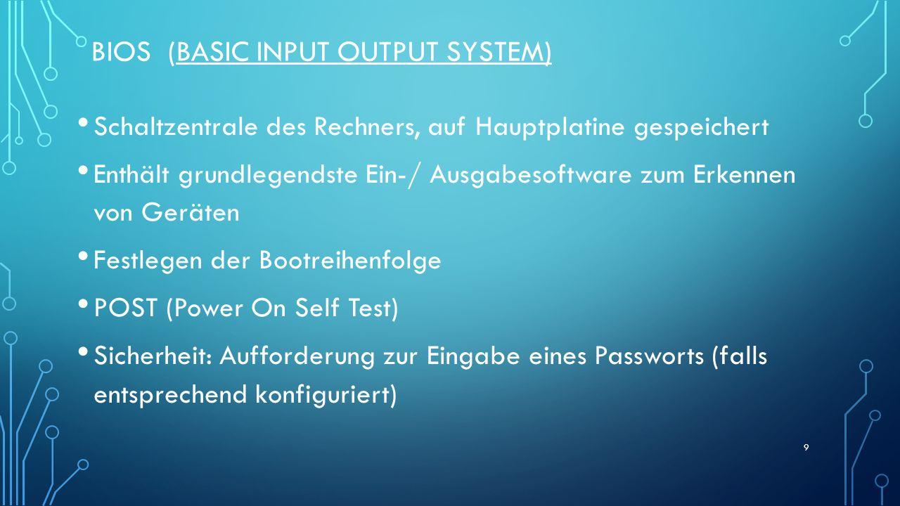 BIOS (BASIC INPUT OUTPUT SYSTEM) Möglichkeit ein BIOS-Konfigurationsmenü (BIOS-Setup) aufzurufen : beim Einschalten des Rechners eine bestimmte Taste oder Tastenkombination betätigt werden (meist F1, F2, F8, F10, Einfg oder F12) Aufgabe: Rufen Sie bitte Ihr BIOS aus.