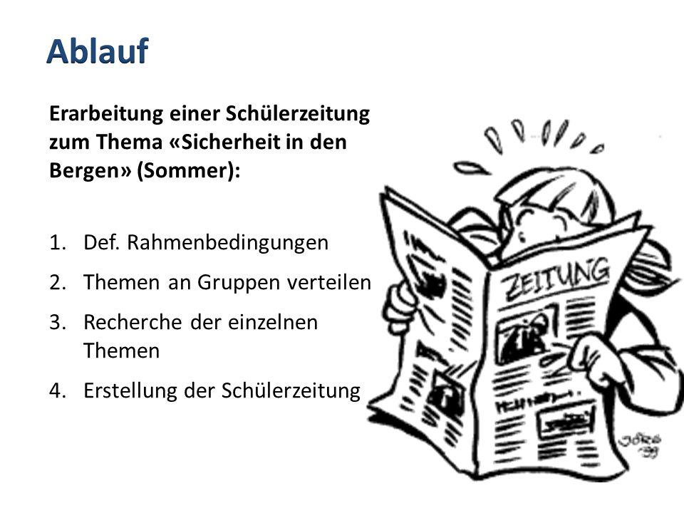 Erarbeitung einer Schülerzeitung zum Thema «Sicherheit in den Bergen» (Sommer): 1.Def. Rahmenbedingungen 2.Themen an Gruppen verteilen 3.Recherche der