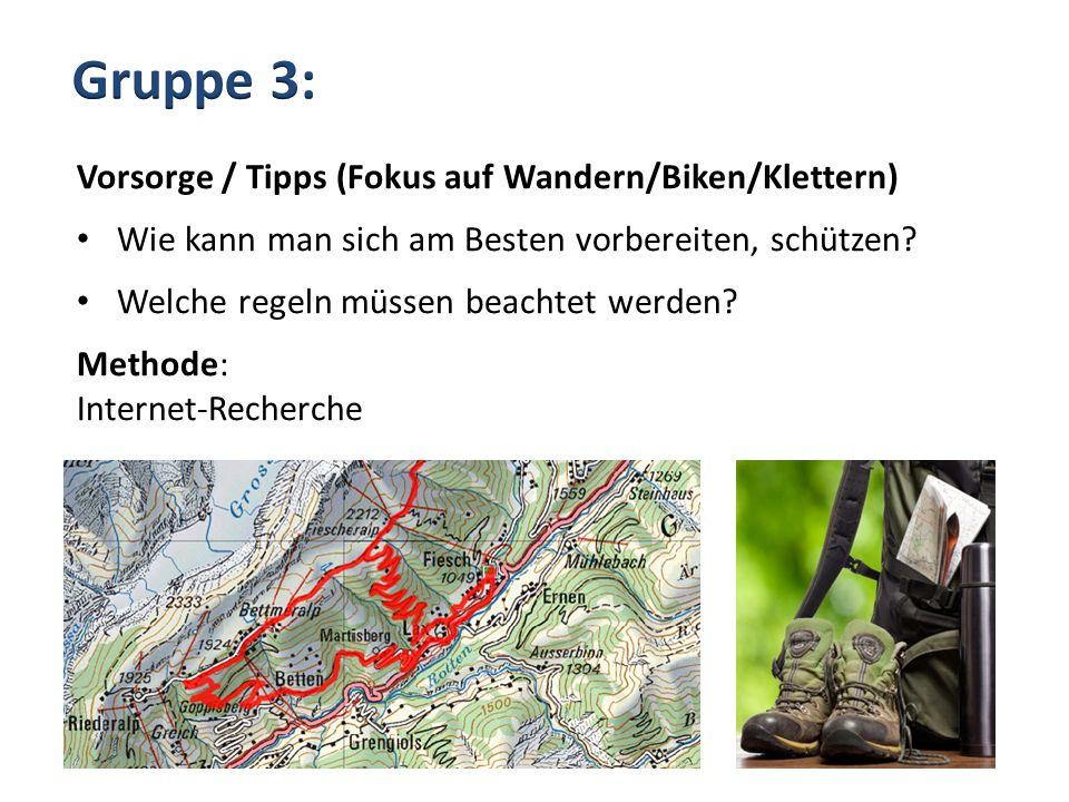 Vorsorge / Tipps (Fokus auf Wandern/Biken/Klettern) Wie kann man sich am Besten vorbereiten, schützen? Welche regeln müssen beachtet werden? Methode: