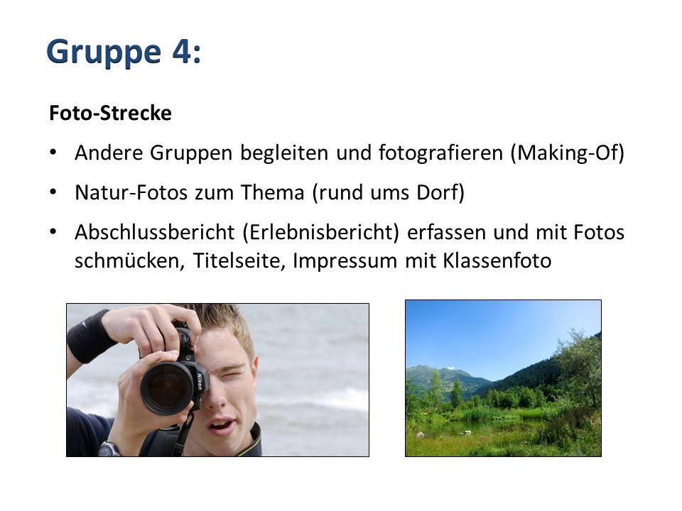 Foto-Strecke Andere Gruppen begleiten und fotografieren (Making-Of) Natur-Fotos zum Thema (rund ums Dorf) Abschlussbericht (Erlebnisbericht) erfassen