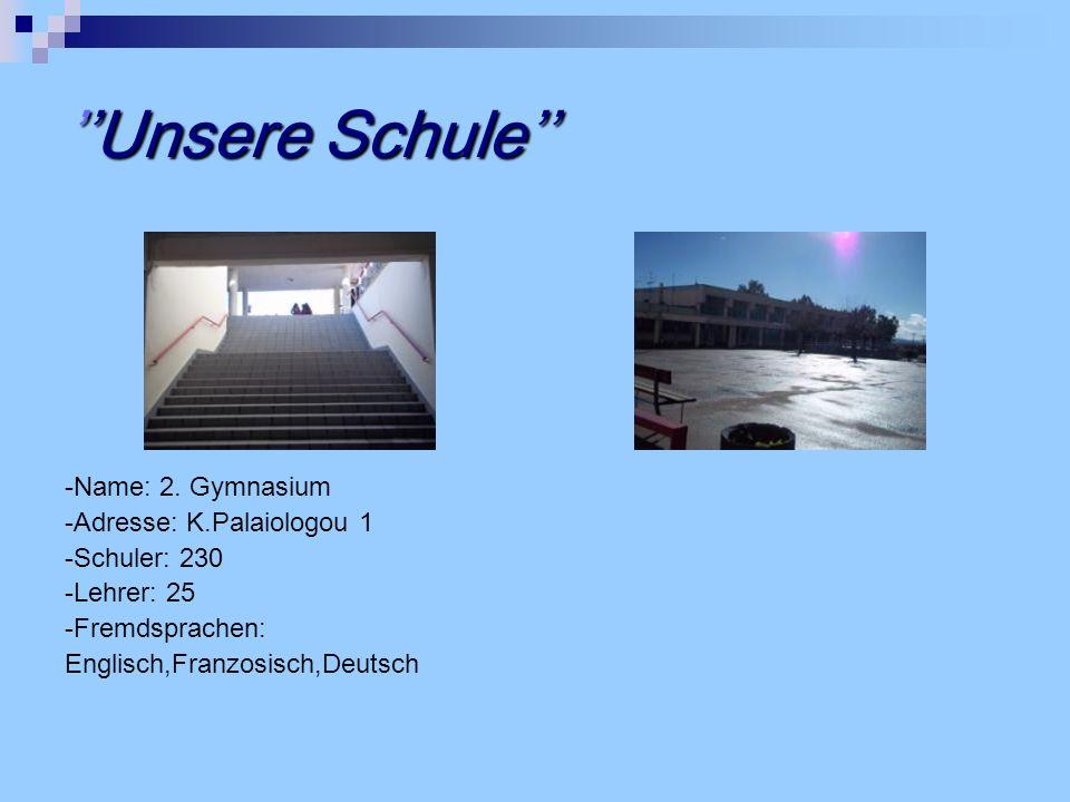 Unsere Schule -Name: 2. Gymnasium -Adresse: K.Palaiologou 1 -Schuler: 230 -Lehrer: 25 -Fremdsprachen: Englisch,Franzosisch,Deutsch
