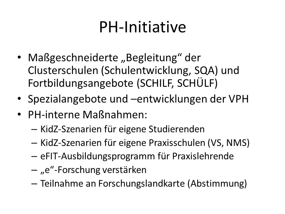PH-Initiative Maßgeschneiderte Begleitung der Clusterschulen (Schulentwicklung, SQA) und Fortbildungsangebote (SCHILF, SCHÜLF) Spezialangebote und –en