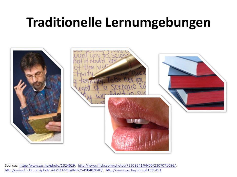 Traditionelle Lernumgebungen Sources: http://www.sxc.hu/photo/1024629, http://www.flickr.com/photos/73309241@N00/2307071096/,http://www.sxc.hu/photo/1