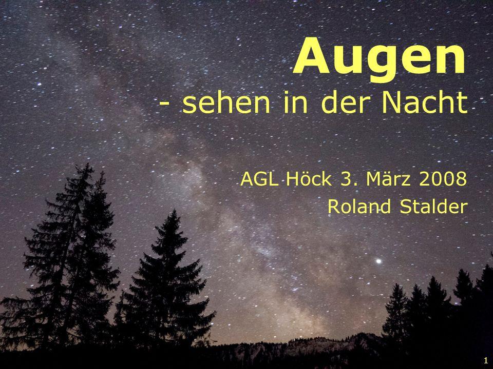 1 Augen - sehen in der Nacht AGL Höck 3. März 2008 Roland Stalder