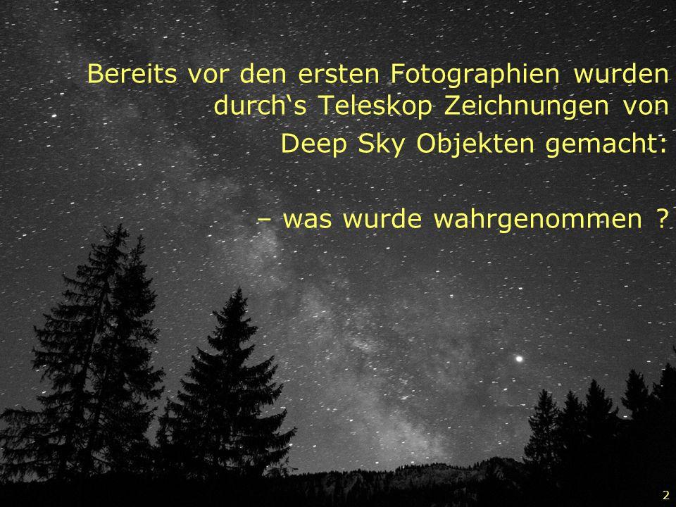 2 Bereits vor den ersten Fotographien wurden durchs Teleskop Zeichnungen von Deep Sky Objekten gemacht: – was wurde wahrgenommen ?