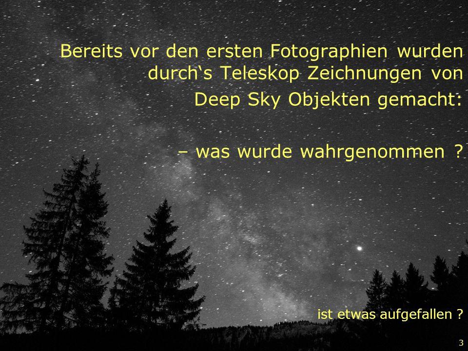 3 Bereits vor den ersten Fotographien wurden durchs Teleskop Zeichnungen von Deep Sky Objekten gemacht: – was wurde wahrgenommen ? ist etwas aufgefall