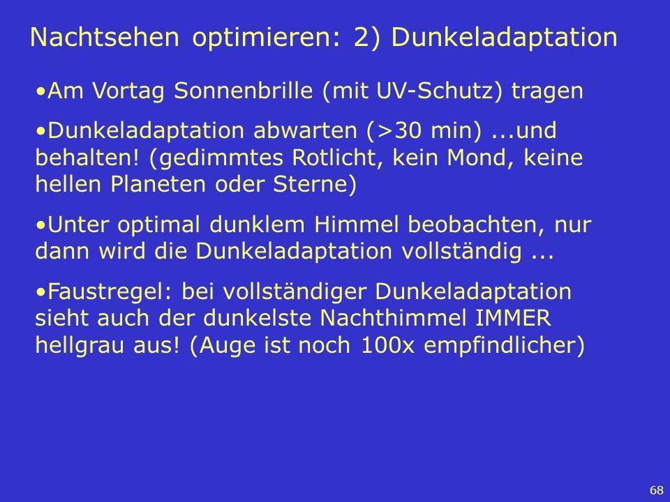 68 Nachtsehen optimieren: 2) Dunkeladaptation Am Vortag Sonnenbrille (mit UV-Schutz) tragen Dunkeladaptation abwarten (>30 min)...und behalten! (gedim