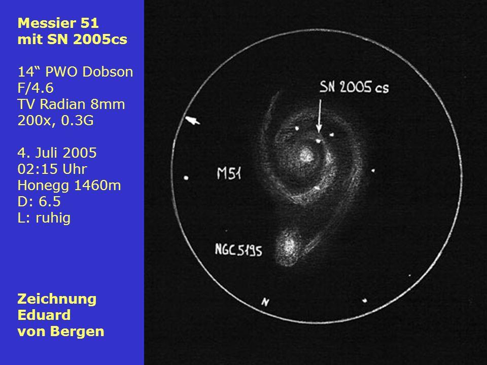 74 Messier 51 mit SN 2005cs 14 PWO Dobson F/4.6 TV Radian 8mm 200x, 0.3G 4. Juli 2005 02:15 Uhr Honegg 1460m D: 6.5 L: ruhig Zeichnung Eduard von Berg