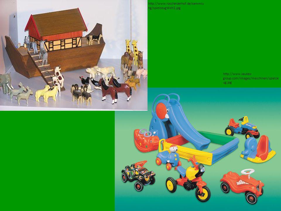http://www.kautex- group.com/images/maschinen/spielze ug.jpg http://www.roscheiderhof.de/sammlu ng/spielzeugWelt2.jpg