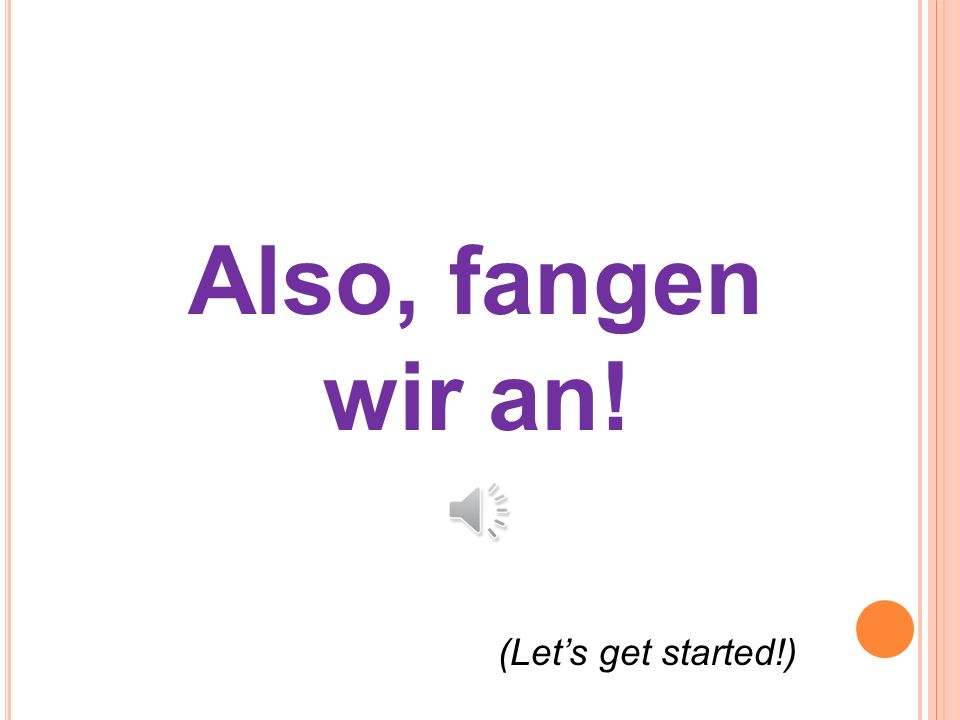 Also, fangen wir an! (Lets get started!)