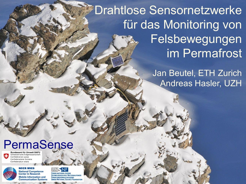PermaSense Drahtlose Sensornetzwerke für das Monitoring von Felsbewegungen im Permafrost Jan Beutel, ETH Zurich Andreas Hasler, UZH