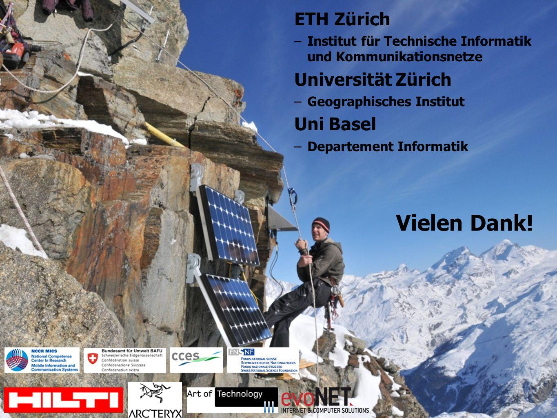 Vielen Dank! ETH Zürich –Institut für Technische Informatik und Kommunikationsnetze Universität Zürich –Geographisches Institut Uni Basel –Departement