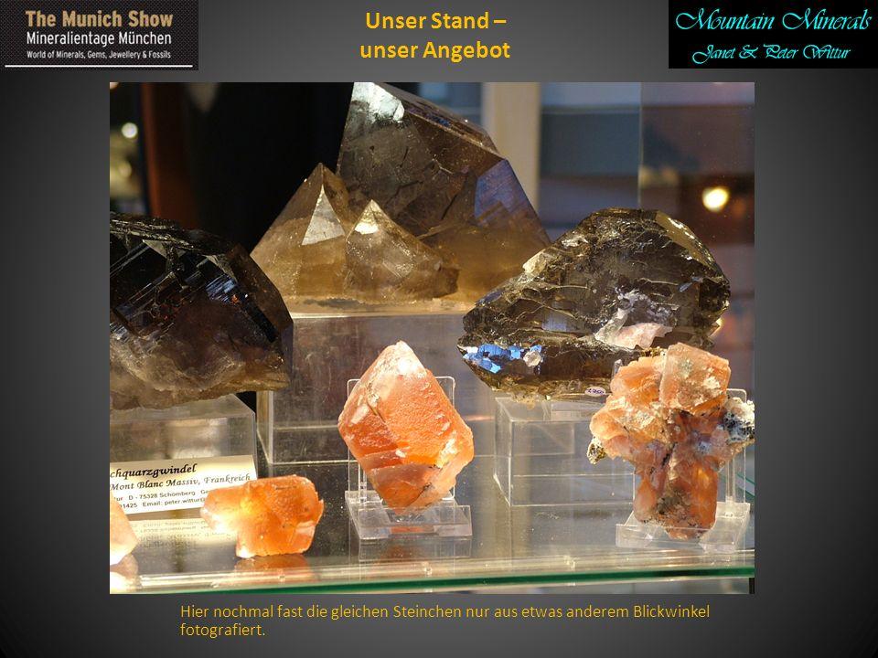 Unser Stand – unser Angebot Hier nochmal fast die gleichen Steinchen nur aus etwas anderem Blickwinkel fotografiert.