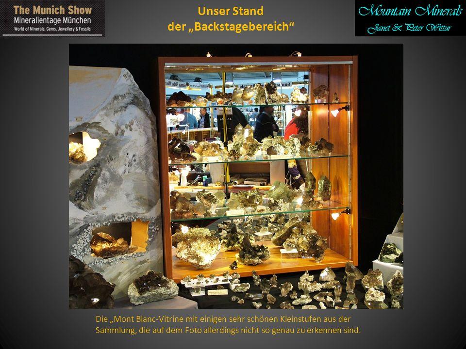 Unser Stand der Backstagebereich Die Mont Blanc-Vitrine mit einigen sehr schönen Kleinstufen aus der Sammlung, die auf dem Foto allerdings nicht so genau zu erkennen sind.