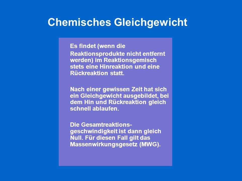 Chemisches Gleichgewicht Es findet (wenn die Reaktionsprodukte nicht entfernt werden) im Reaktionsgemisch stets eine Hinreaktion und eine Rückreaktion