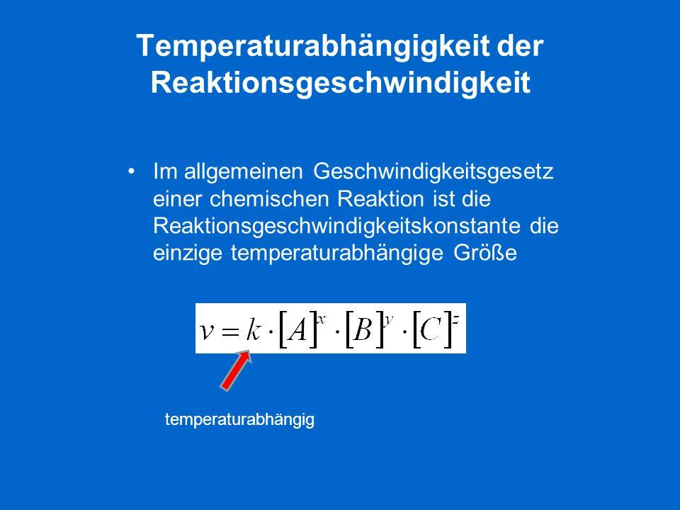 Temperaturabhängigkeit der Reaktionsgeschwindigkeit Im allgemeinen Geschwindigkeitsgesetz einer chemischen Reaktion ist die Reaktionsgeschwindigkeitsk