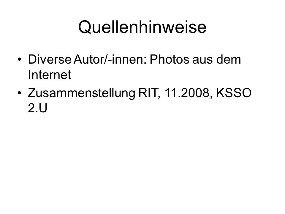 Quellenhinweise Diverse Autor/-innen: Photos aus dem Internet Zusammenstellung RIT, 11.2008, KSSO 2.U