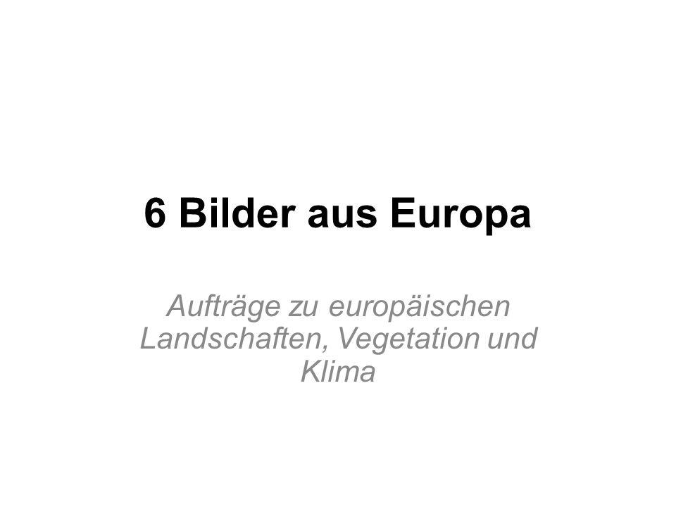 Auftrag Betrachte die folgenden Photographien aus Europa genau.