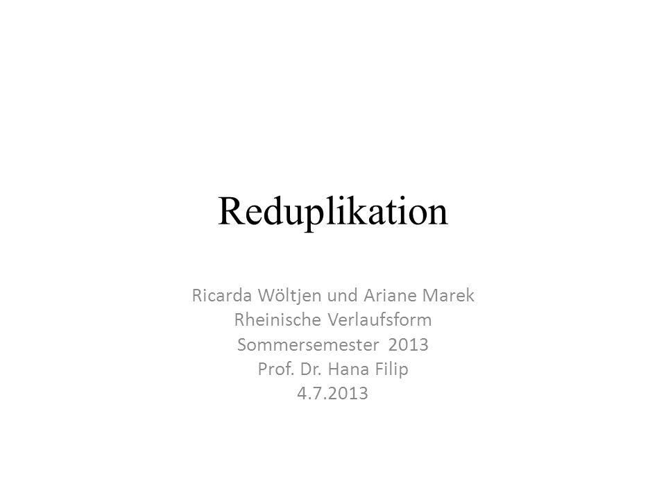 Reduplikation Ricarda Wöltjen und Ariane Marek Rheinische Verlaufsform Sommersemester 2013 Prof. Dr. Hana Filip 4.7.2013