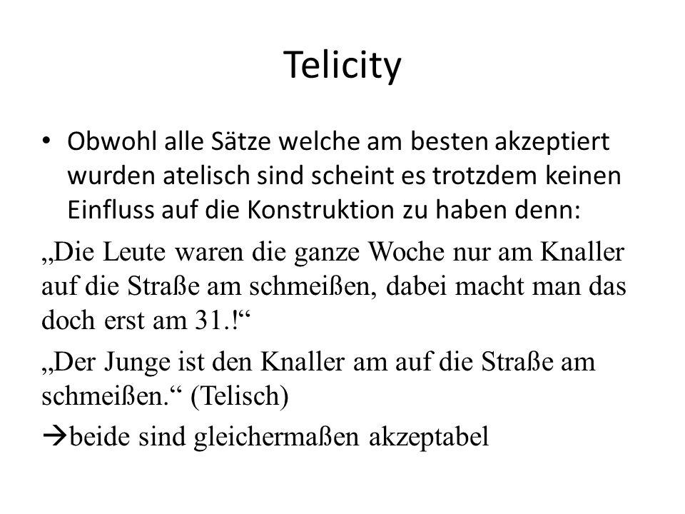 Telicity Obwohl alle Sätze welche am besten akzeptiert wurden atelisch sind scheint es trotzdem keinen Einfluss auf die Konstruktion zu haben denn: Di