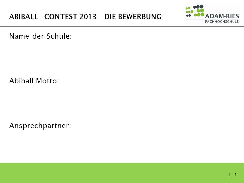 ABIBALL - CONTEST 2013 – DIE BEWERBUNG Name der Schule: Abiball-Motto: Ansprechpartner: | 1
