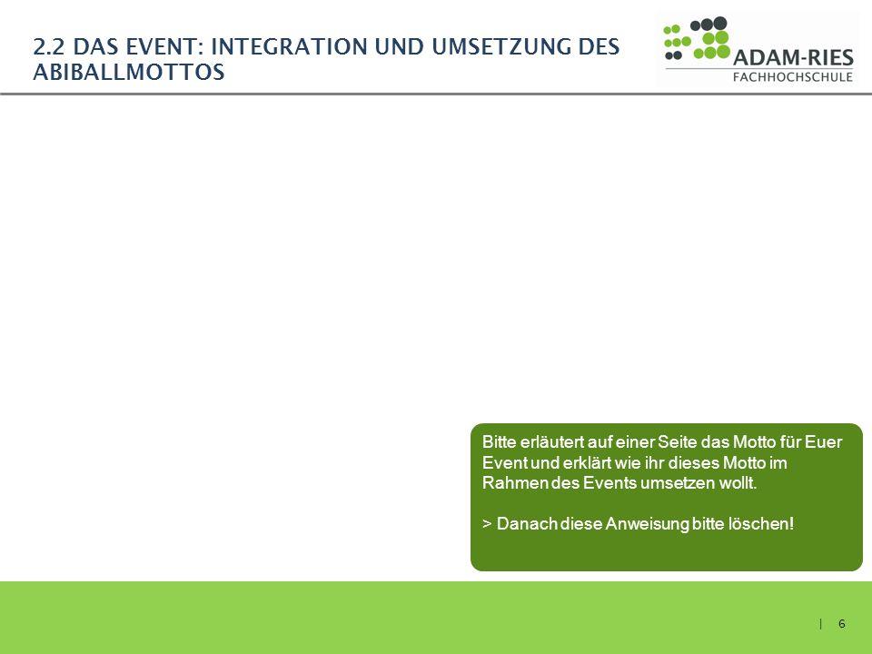 2.2 DAS EVENT: INTEGRATION UND UMSETZUNG DES ABIBALLMOTTOS | 6 Bitte erläutert auf einer Seite das Motto für Euer Event und erklärt wie ihr dieses Mot